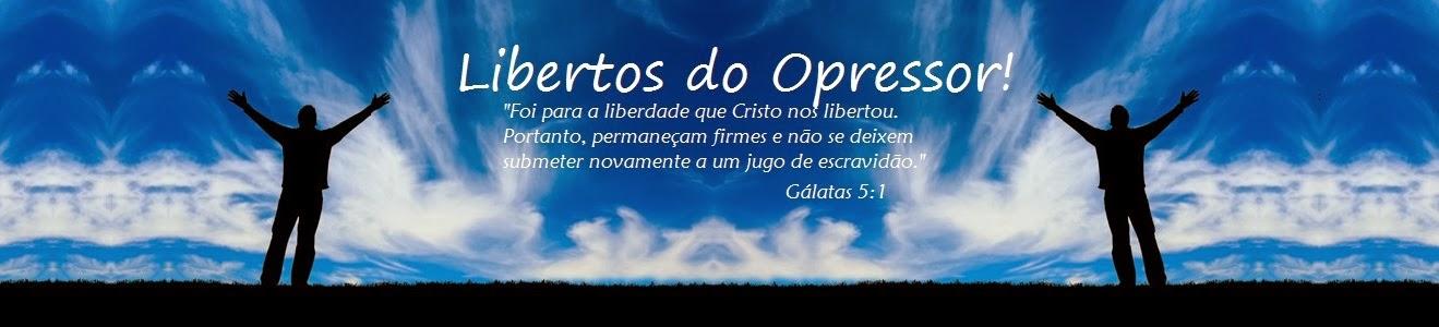Libertos do Opressor!