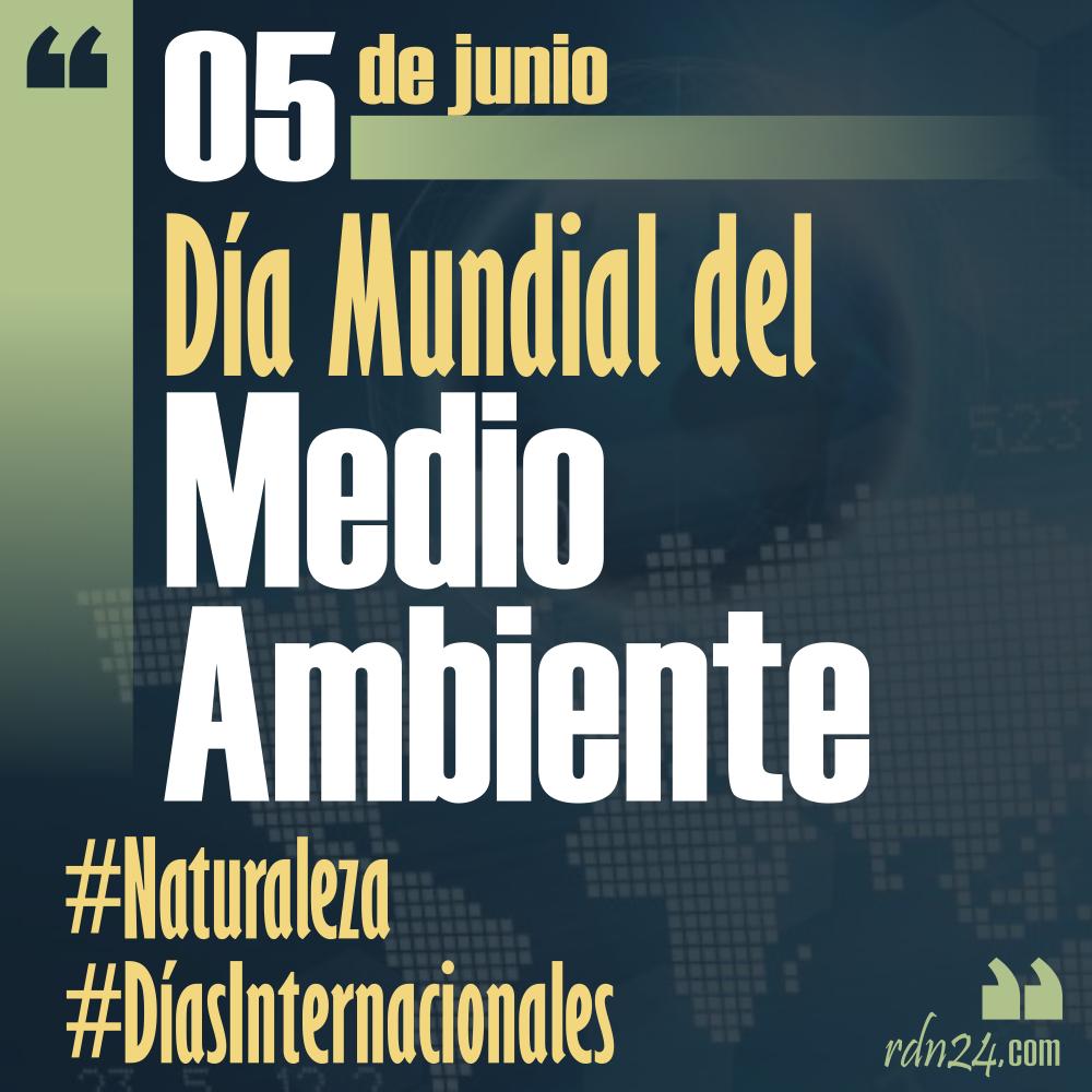 5 de junio – Día Mundial del Medio Ambiente #DíasInternacionales