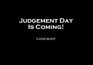 http://2.bp.blogspot.com/-81c7gi23Elg/TeJpBszDWpI/AAAAAAAABi8/WegiiH593ys/s1600/JudgementDay.png