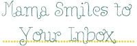 SIDEBARTITLE- MAMA SMILES TO YOUR INBOX