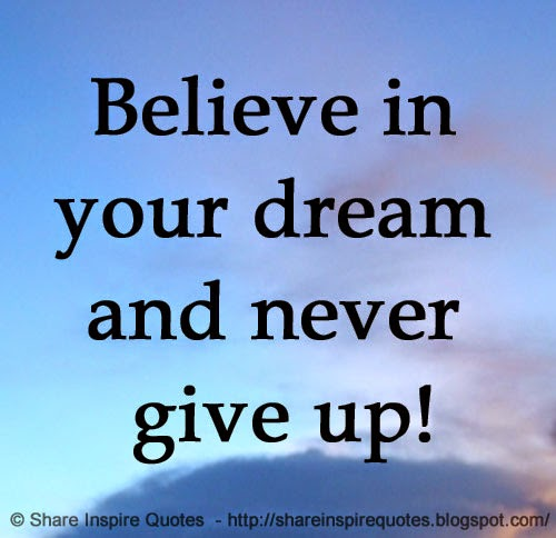believe in your dream and never give up share inspire quotes