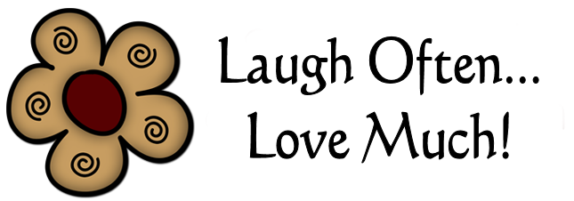 Laugh Often... Love Much!