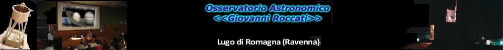"""Osservatorio Astronomico """"G.ROCCATI"""" - Lugo"""