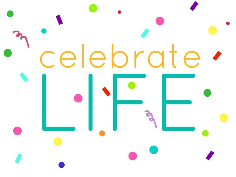 we celebrate life - photo #10