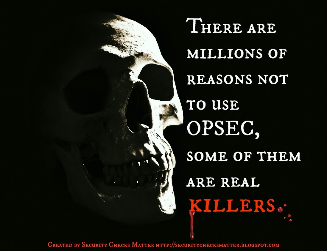 There are millions of reasons not to use OPSEC some of them are real killers