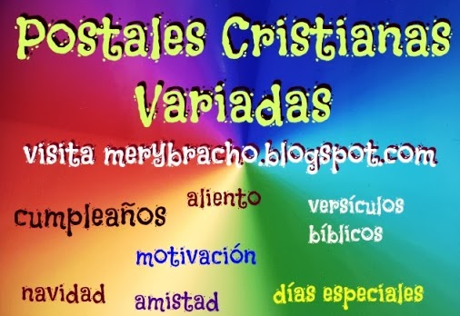 Postales Cristianas Variadas de feliz cumpleaños, ánimo, aliento, motivación, ayuda en problemas, amistad, para amigos del facebook, con versículos bíblicos, citas de la Biblia. Bendiciones, buenos días.