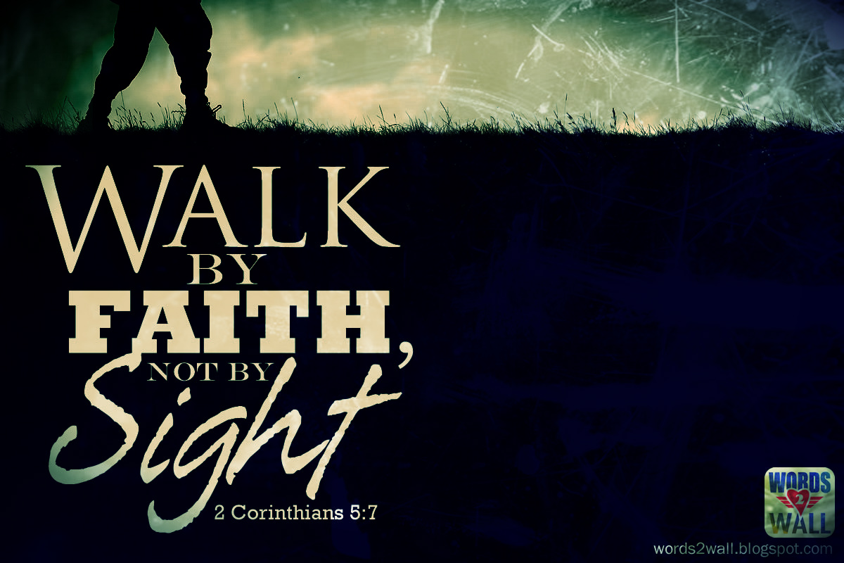 We walk by faith not by sight free bible desktop verse download high resolution voltagebd Choice Image