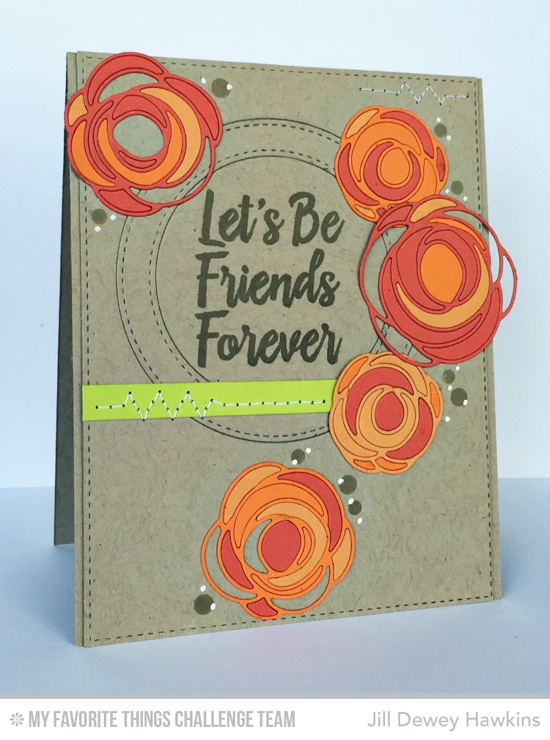 Friends Forever Card by Jill Dewey Hawkins featuring the Encouraging Words stamp set and the Lisa Johnson Designs Scribble Roses Overly and Stitched Circle Frames Die-namics #mftstamps
