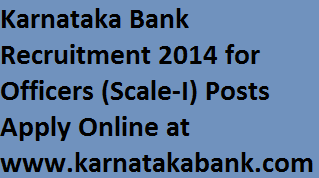 Karnataka Bank Officers Recruitment 2014-Apply for Officers (Scale-I) Posts in Online at www.karnatakabank.com