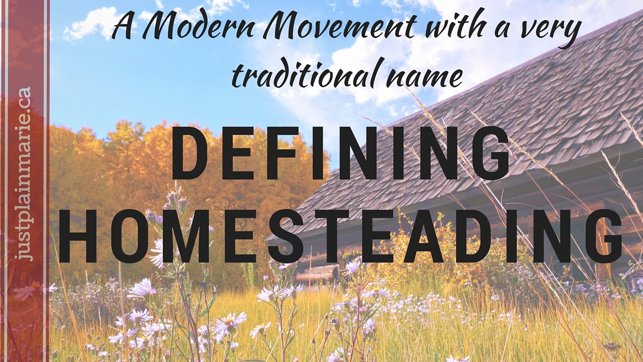 Homesteading - what is this modern movement and how is it different from - and the same as - old time homesteading?