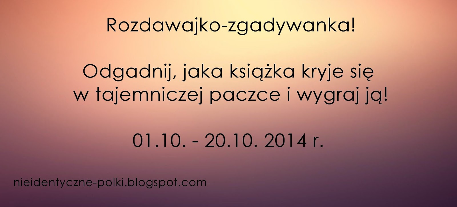 http://nieidentyczne-polki.blogspot.com/2014/10/zgadnij-i-wygraj-rozdawakja.html