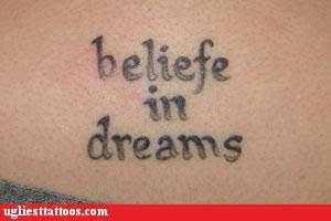failed tattoo / misspelled tattoo: beliefe in dreams
