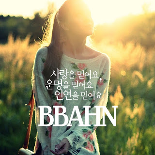 BBAN (비비안) - 사랑을 믿어요 운명을 믿어요 인연을 믿어요 I believe in love I believe in destiny, I believe the relationship