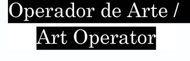 Operador de Arte / Art Operator