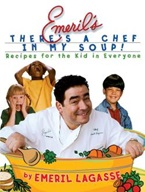 Emeril's There's a Chef in My Soup! By Emeril Lagasse (641.5 LAG)