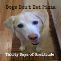 Dogs Don't Eat Pizza - Thirty Days of Gratitude Button