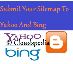 Submit Your Site's Sitemap To Yahoo And Bing | Cloudspedia