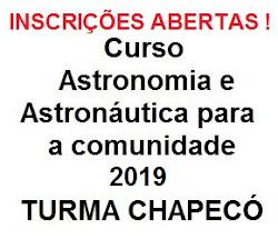 INSCRIÇÕES ABERTAS - Curso Astronomia e Astronáutica 2019 - TURMA DE CHAPECÓ