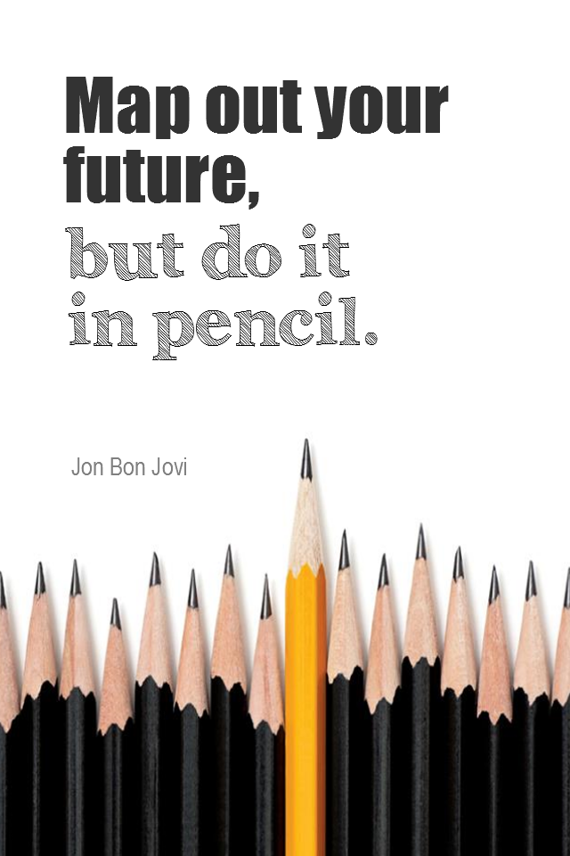 visual quote - image quotation for PLANNING - Map out your future, but do it in pencil. - Jon Bon Jovi