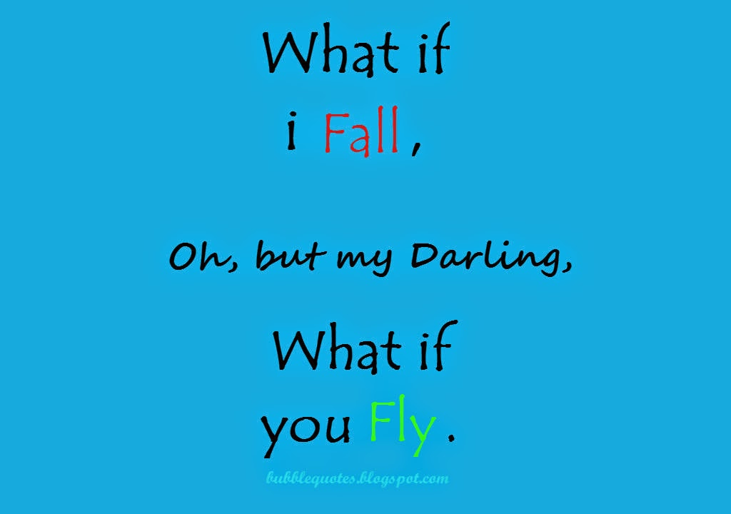What if i Fall, Oh, but my Darling, What if you Fly image quote