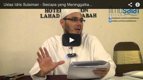 Ustaz Idris Sulaiman – Sesiapa yang Meninggalkan Solat, Dia Telah Kafir