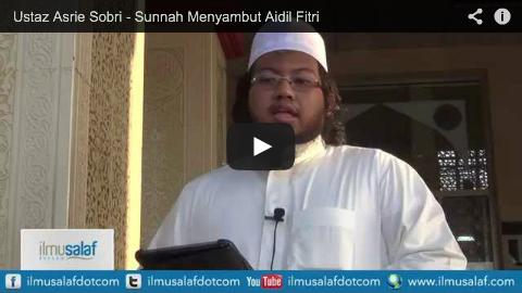 Ustaz Asrie Sobri – Sunnah Menyambut Aidil Fitri