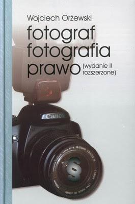 Fotograf, fotografia, prawo - Wojciech Orżewski