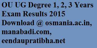 OU UG Degree 1, 2, 3 Years Exam Results 2015 Download @ osmania.ac.in, manabadi.com, eendaupratibha.net