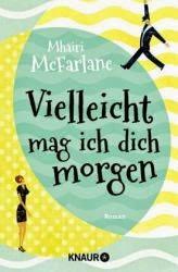 http://www.amazon.de/Vielleicht-mag-ich-dich-morgen/dp/3426516470/ref=sr_1_1?s=books&ie=UTF8&qid=1429860823&sr=1-1&keywords=vielleicht+mag+ich+dich+morgen