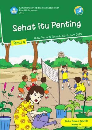 http://bse.mahoni.com/data/2013/kelas_5sd/siswa/Kelas_05_SD_Tematik_4_Sehat_Itu_Penting_Siswa.pdf