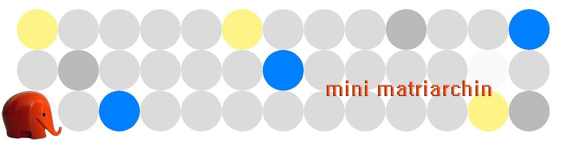 Mini Matriarchin