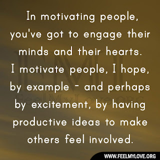 In motivating people, you've got to engage