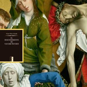 """""""El Descendimiento de Van der Weyden"""" - Víctor Nieto Alcaide."""