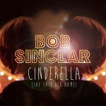 Bob Sinclar – Cinderella (She Said Her Name) (2013)