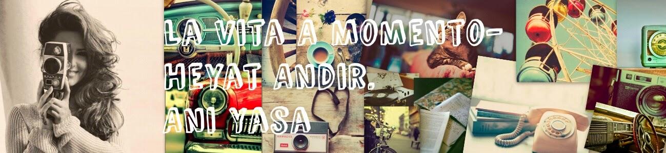 La Vita E Momento-Həyat Andır.Anı Yaşa...