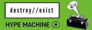 http://hypem.com/blog/destroyexist/22246