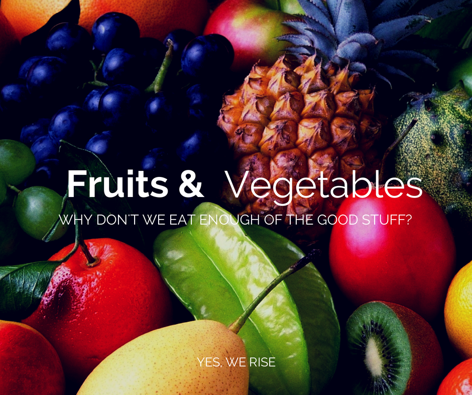 The importance of fruits & vegetables| Yes, We Rise