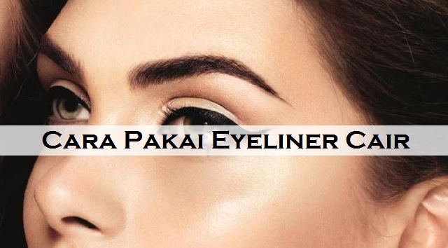 5 Cara Mudah Mengunakan Eyeliner Cair Yang Baik & Benar