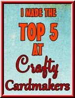 I have made the top 5 at Crafty Cardmakers