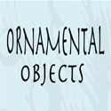 Ornamental Objects