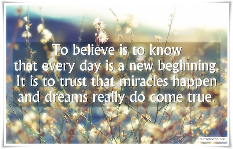 To Believe Is To Know That Every Day Is A New Beginning, Picture Quotes, Love Quotes, Sad Quotes, Sweet Quotes, Birthday Quotes, Friendship Quotes, Inspirational Quotes, Tagalog Quotes