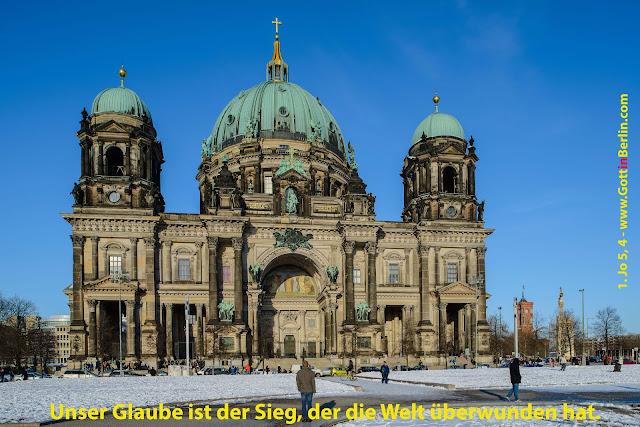 Berliner Dom: Unser Glaube ist der Sieg, der die Welt überwunden hat.