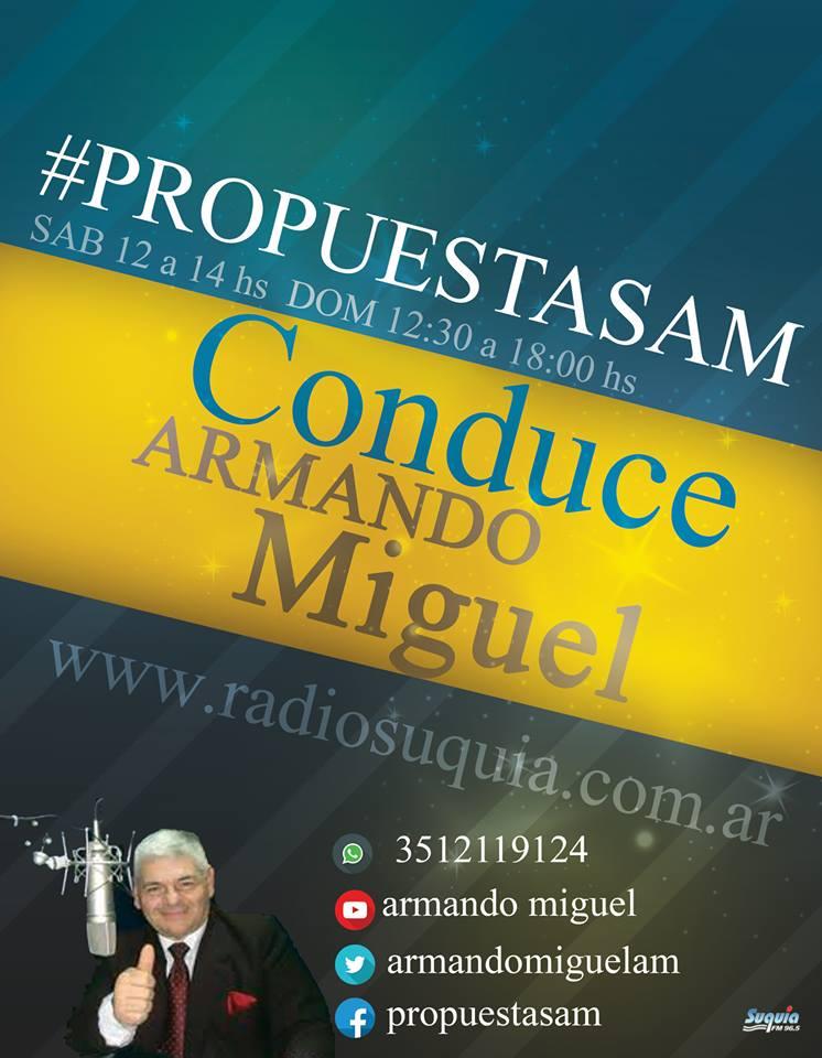PROPUESTASAM  con  Armando Miguel                 .Por FM  96.5      Radio Suquia CORDOBA