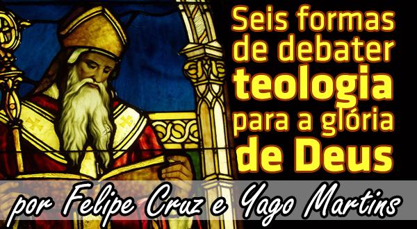 Seis formas de debater teologia para a glória de Deus