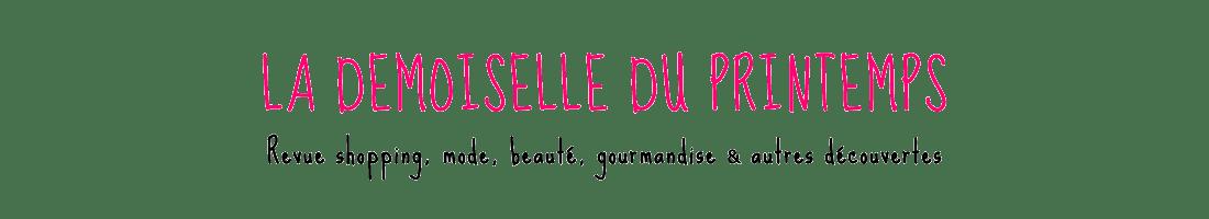 La Demoiselle du Printemps - Blog Mode, Beauté, Gourmandises et Autres Addictions