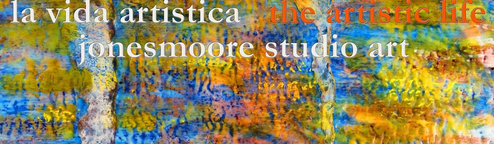 La Vida Artistica•The Artistic Life•JonesMoore Studio Art