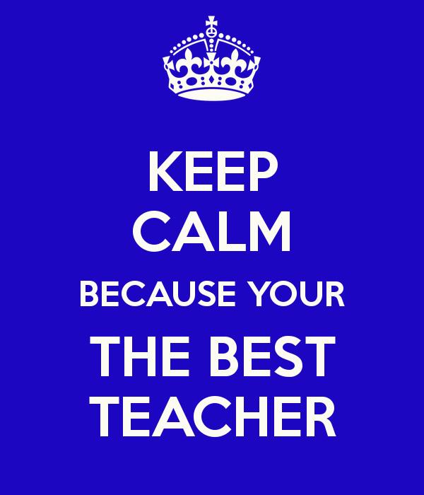 Keep Calm Teacher Your the Best