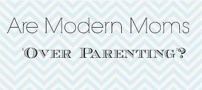 Are Modern Moms 'Over Parenting'?