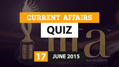 Current Affairs Quiz 17 June 2015