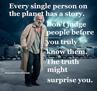 Staying Alive is Not Enough :Every single person on the planet has a story. Don't judge people before you truly know them. The truth might surprise you.